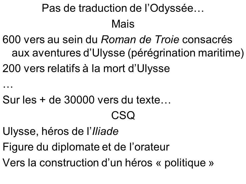 Pas de traduction de lOdyssée… Mais 600 vers au sein du Roman de Troie consacrés aux aventures dUlysse (pérégrination maritime) 200 vers relatifs à la