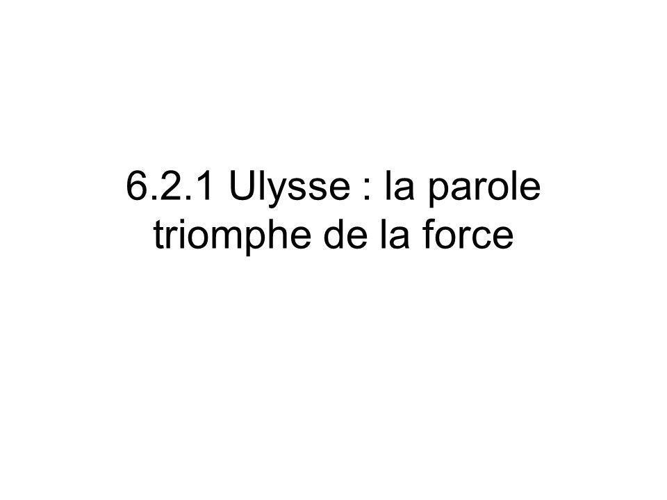 6.2.1 Ulysse : la parole triomphe de la force