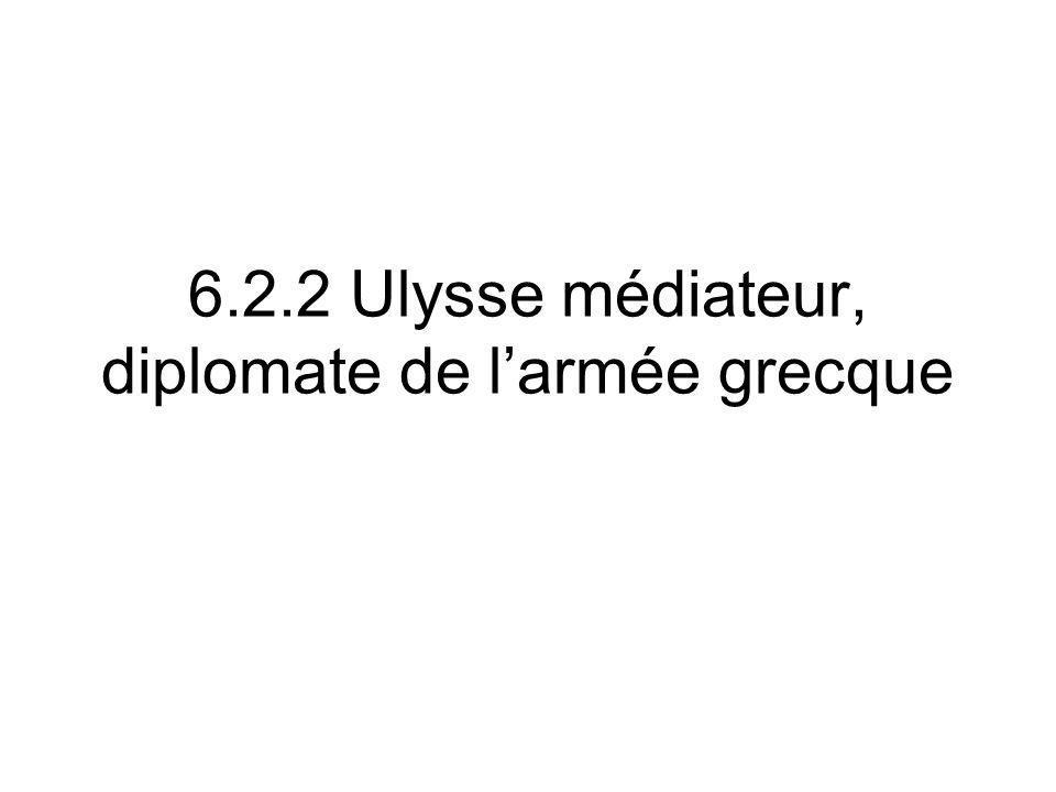 6.2.2 Ulysse médiateur, diplomate de larmée grecque