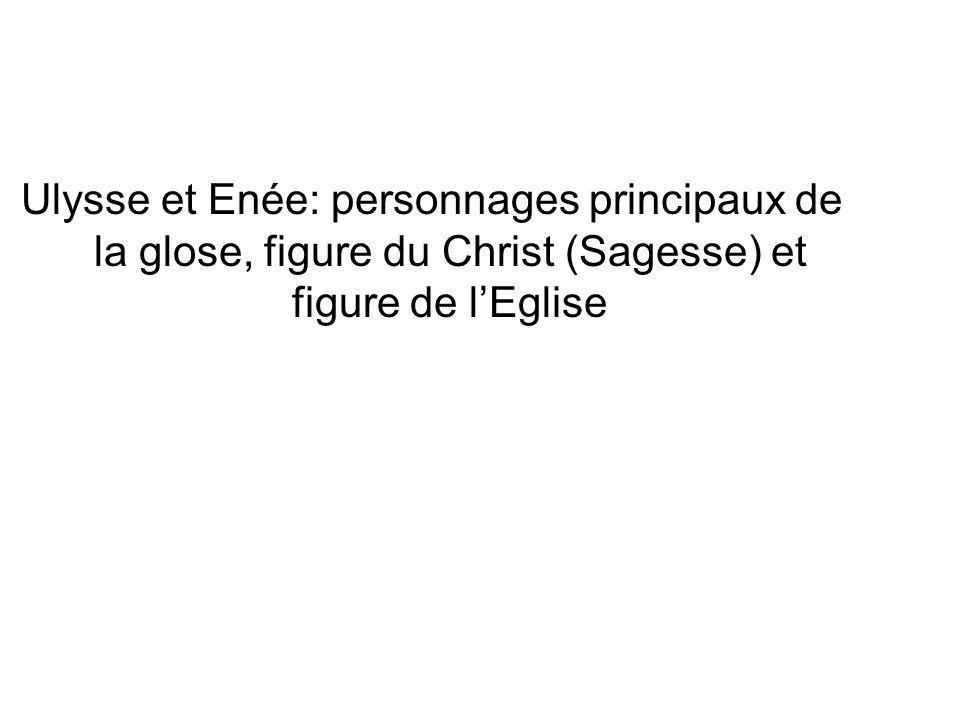 Ulysse et Enée: personnages principaux de la glose, figure du Christ (Sagesse) et figure de lEglise
