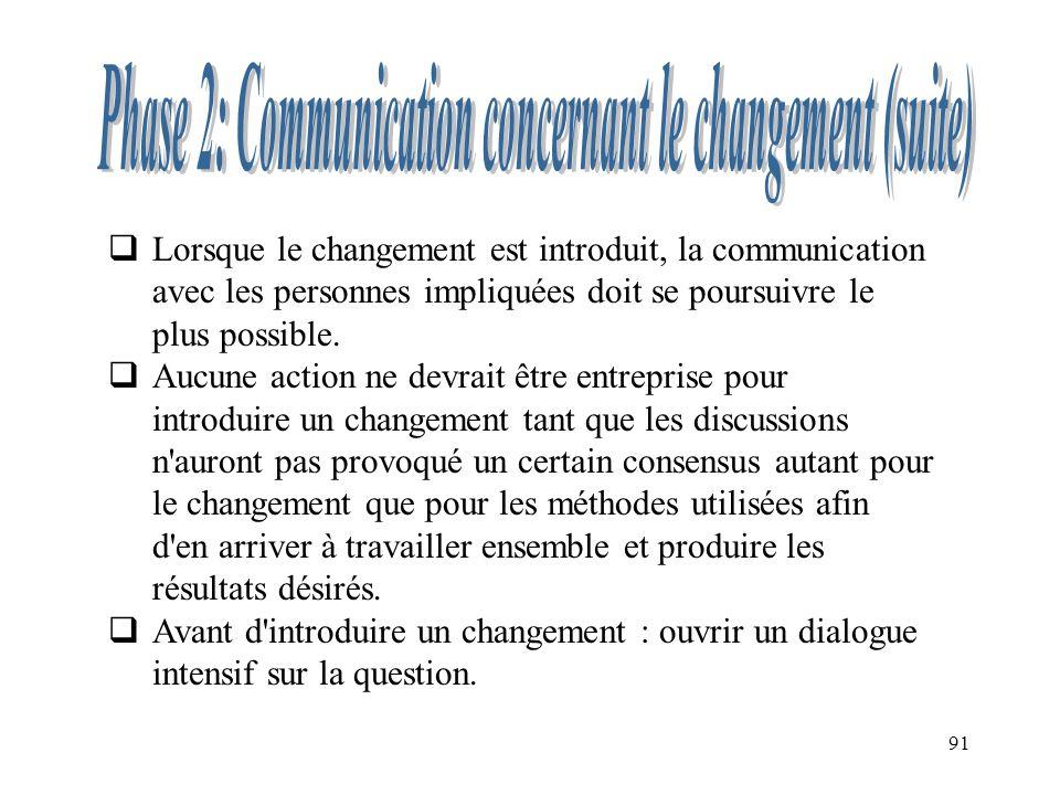 91 Lorsque le changement est introduit, la communication avec les personnes impliquées doit se poursuivre le plus possible. Aucune action ne devrait ê