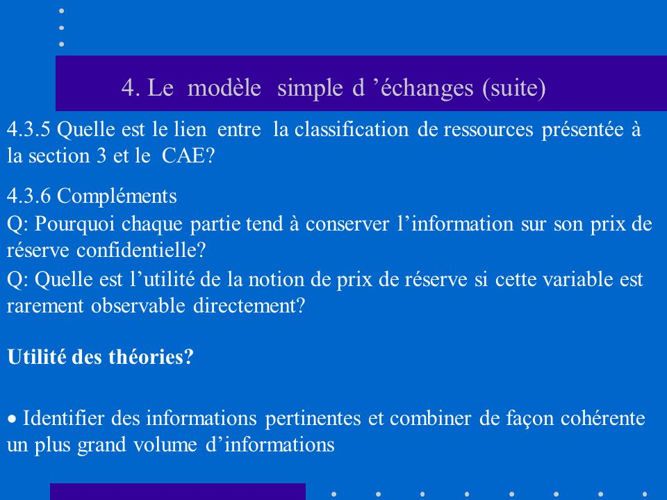4. Le modèle simple d échanges (suite) 4.3.5 Quelle est le lien entre la classification de ressources présentée à la section 3 et le CAE? Q: Quelle es