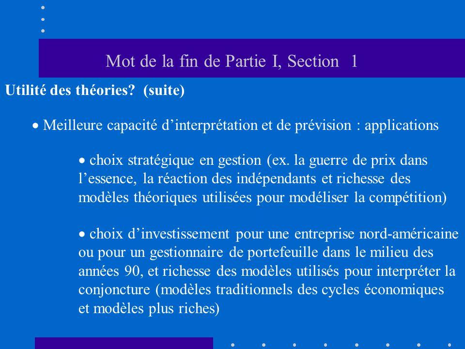 Mot de la fin de Partie I, Section 1 Utilité des théories? (suite) Meilleure capacité dinterprétation et de prévision : applications choix stratégique