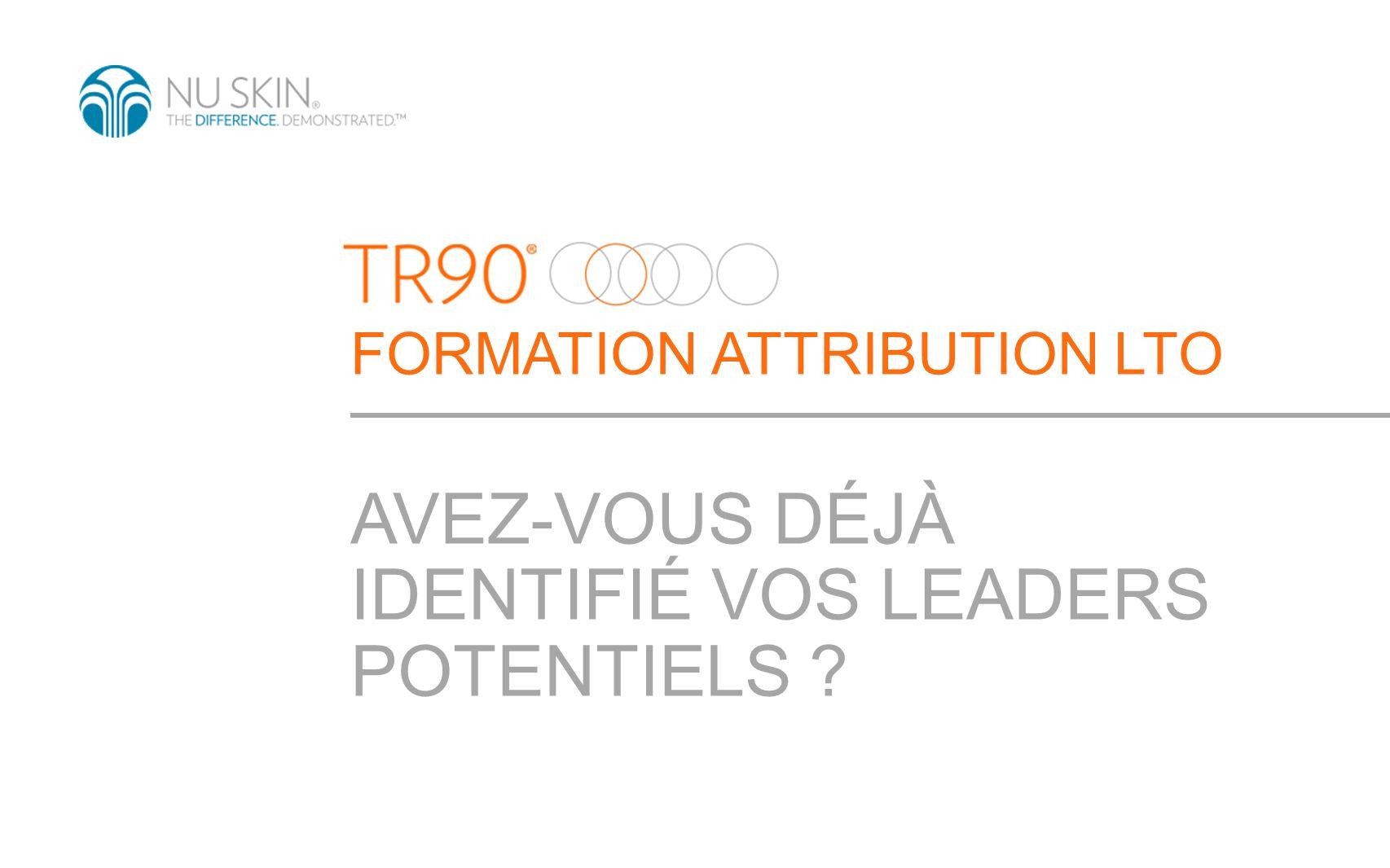 FORMATION ATTRIBUTION LTO AVEZ-VOUS DÉJÀ IDENTIFIÉ VOS LEADERS POTENTIELS