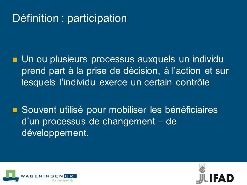 Définition : participation Un ou plusieurs processus auxquels un individu prend part à la prise de décision, à laction et sur lesquels lindividu exerc