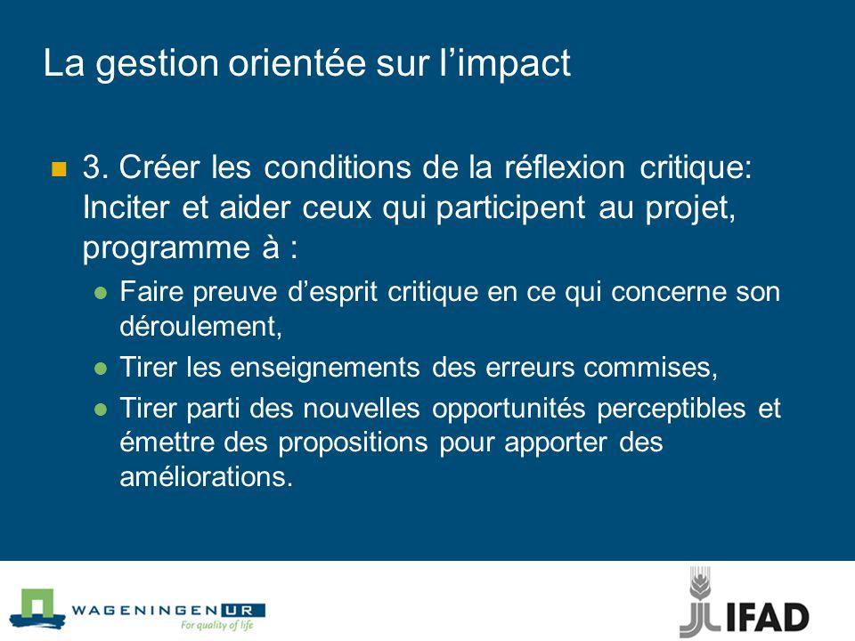 La gestion orientée sur limpact 3. Créer les conditions de la réflexion critique: Inciter et aider ceux qui participent au projet, programme à : Faire