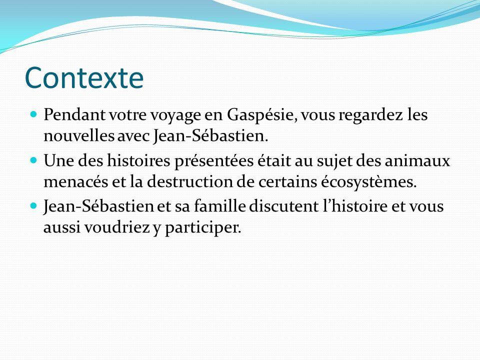 Contexte Pendant votre voyage en Gaspésie, vous regardez les nouvelles avec Jean-Sébastien.
