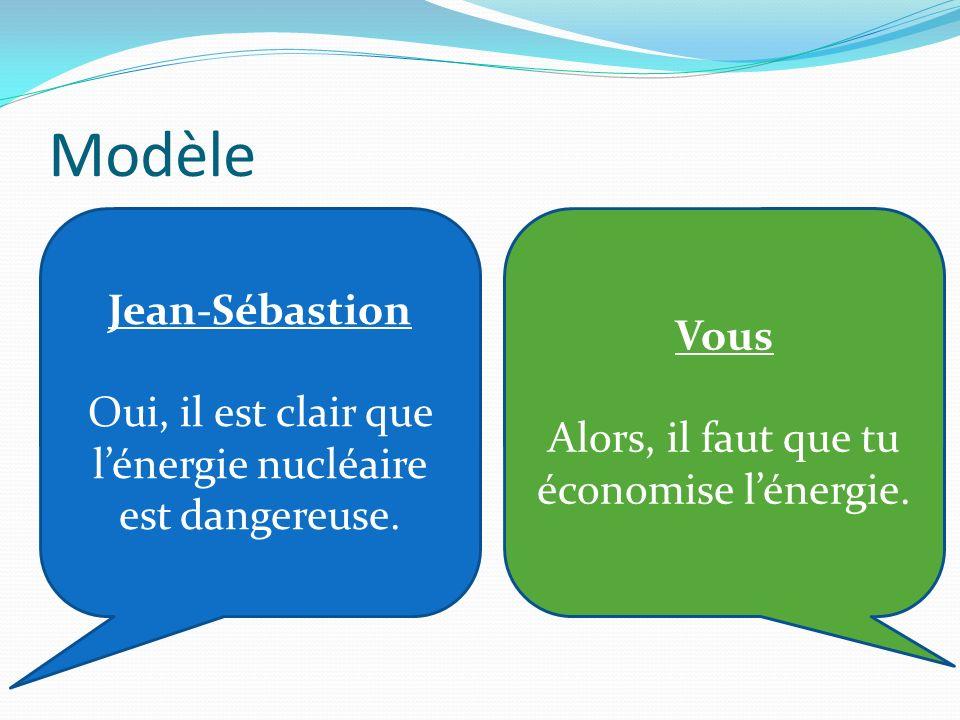 Modèle Jean-Sébastion Oui, il est clair que lénergie nucléaire est dangereuse.