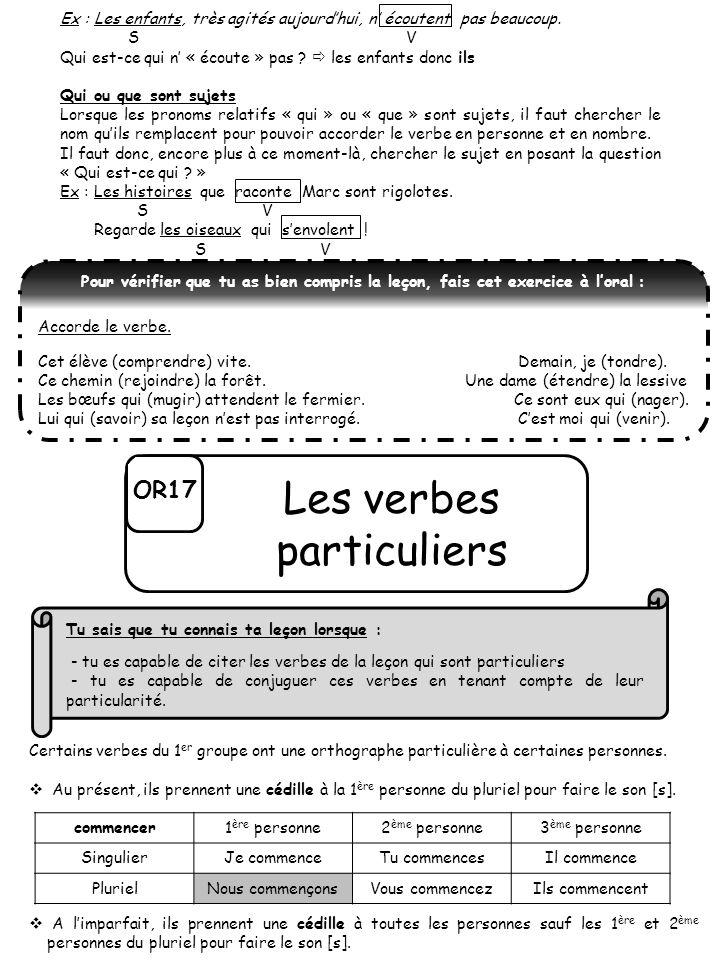 OR17 Les verbes particuliers Certains verbes du 1 er groupe ont une orthographe particulière à certaines personnes. Au présent, ils prennent une cédil
