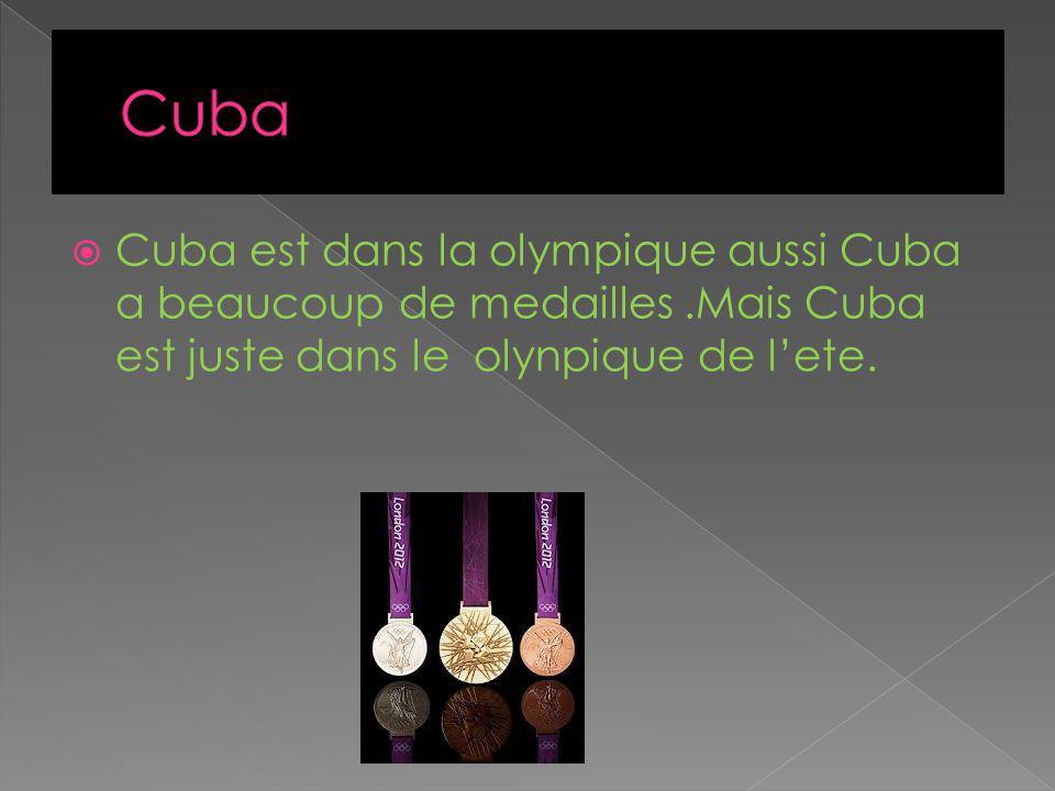 Cuba est dans la olympique aussi Cuba a beaucoup de medailles.Mais Cuba est juste dans le olynpique de lete.