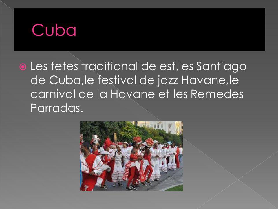 Les fetes traditional de est,les Santiago de Cuba,le festival de jazz Havane,le carnival de la Havane et les Remedes Parradas.