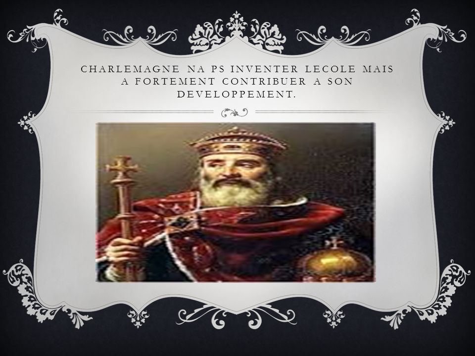 CHARLEMAGNE NA PS INVENTER LECOLE MAIS A FORTEMENT CONTRIBUER A SON DEVELOPPEMENT.