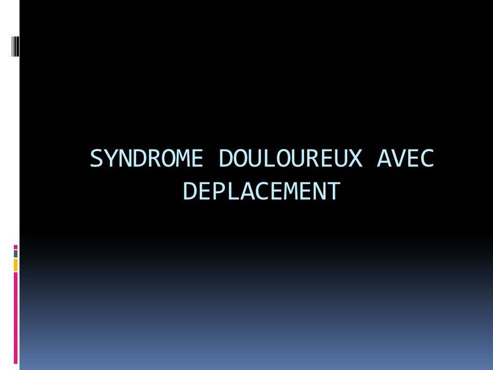 SYNDROME DOULOUREUX AVEC DEPLACEMENT