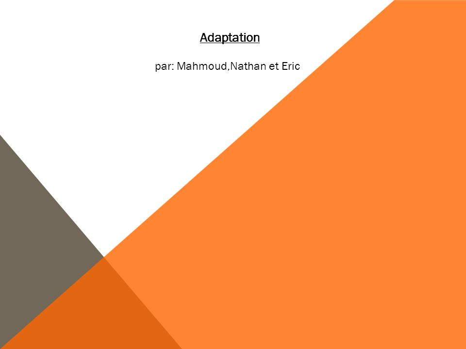 Adaptation par: Mahmoud,Nathan et Eric