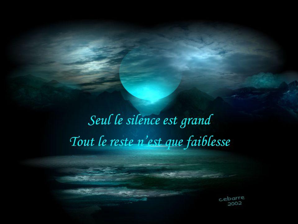 Seul le silence est grand Tout le reste nest que faiblesse