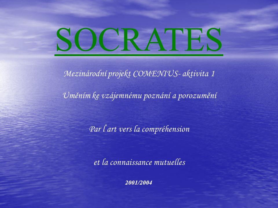 SOCRATES Mezinárodní projekt COMENIUS- aktivita 1 Uměním ke vzájemnému poznání a porozumění Par ĺ art vers la compréhension et la connaissance mutuell