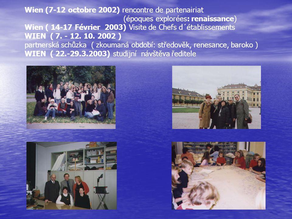 Wien (7-12 octobre 2002) rencontre de partenairiat (époques explorées: renaissance) Wien ( 14-17 Février 2003) Visite de Chefs d´établissements WIEN (