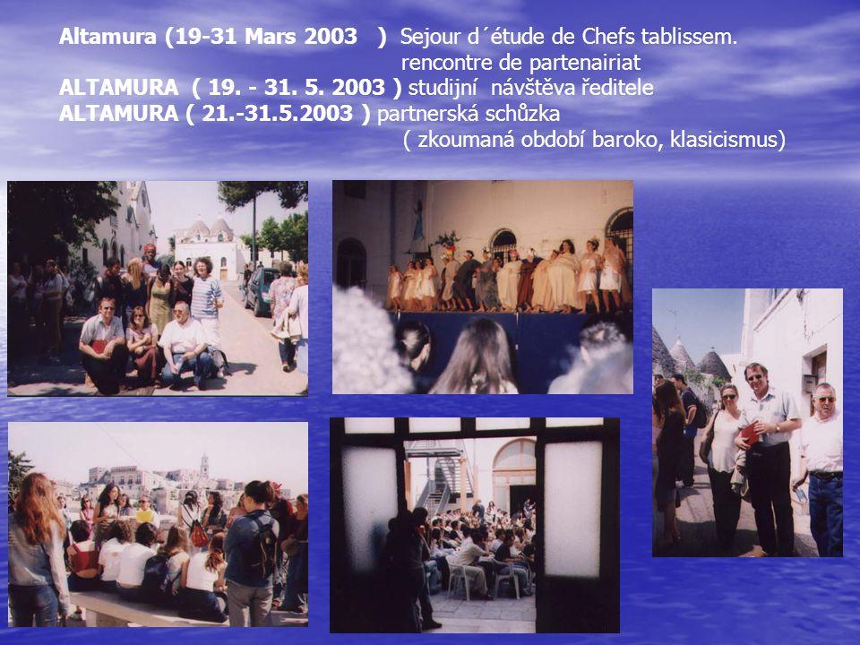 Altamura (19-31 Mars 2003 ) Sejour d´étude de Chefs tablissem. rencontre de partenairiat ALTAMURA ( 19. - 31. 5. 2003 ) studijní návštěva ředitele ALT