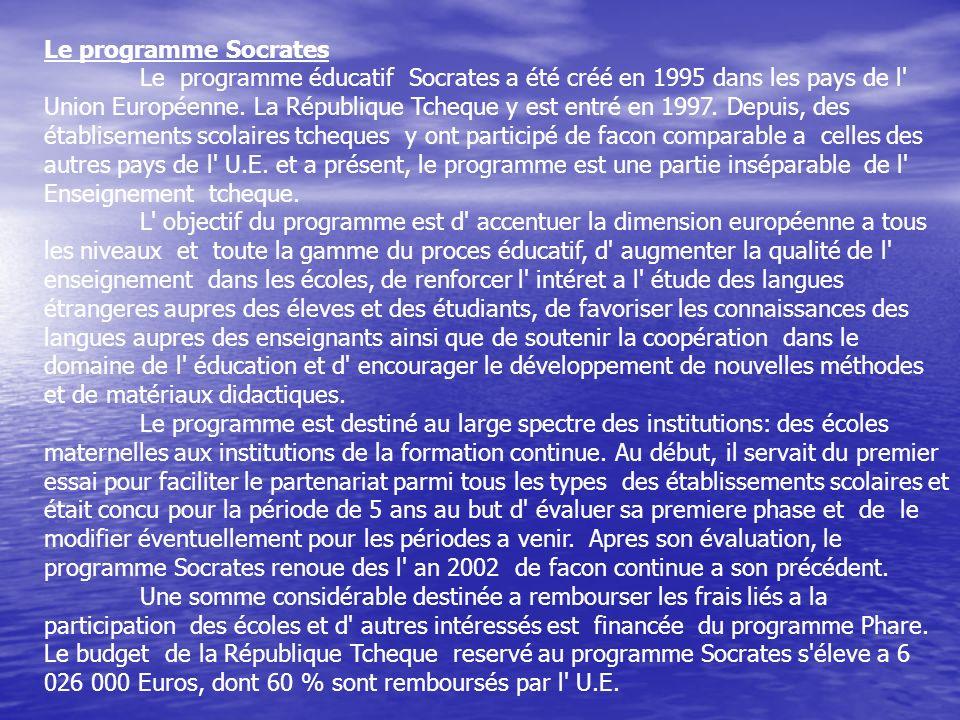 Le programme Socrates Le programme éducatif Socrates a été créé en 1995 dans les pays de l' Union Européenne. La République Tcheque y est entré en 199