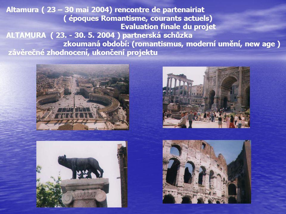 Altamura ( 23 – 30 mai 2004) rencontre de partenairiat ( époques Romantisme, courants actuels) Evaluation finale du projet ALTAMURA ( 23. - 30. 5. 200