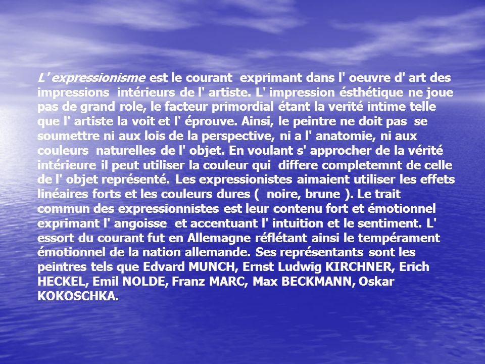 L' expressionisme est le courant exprimant dans l' oeuvre d' art des impressions intérieurs de l' artiste. L' impression ésthétique ne joue pas de gra
