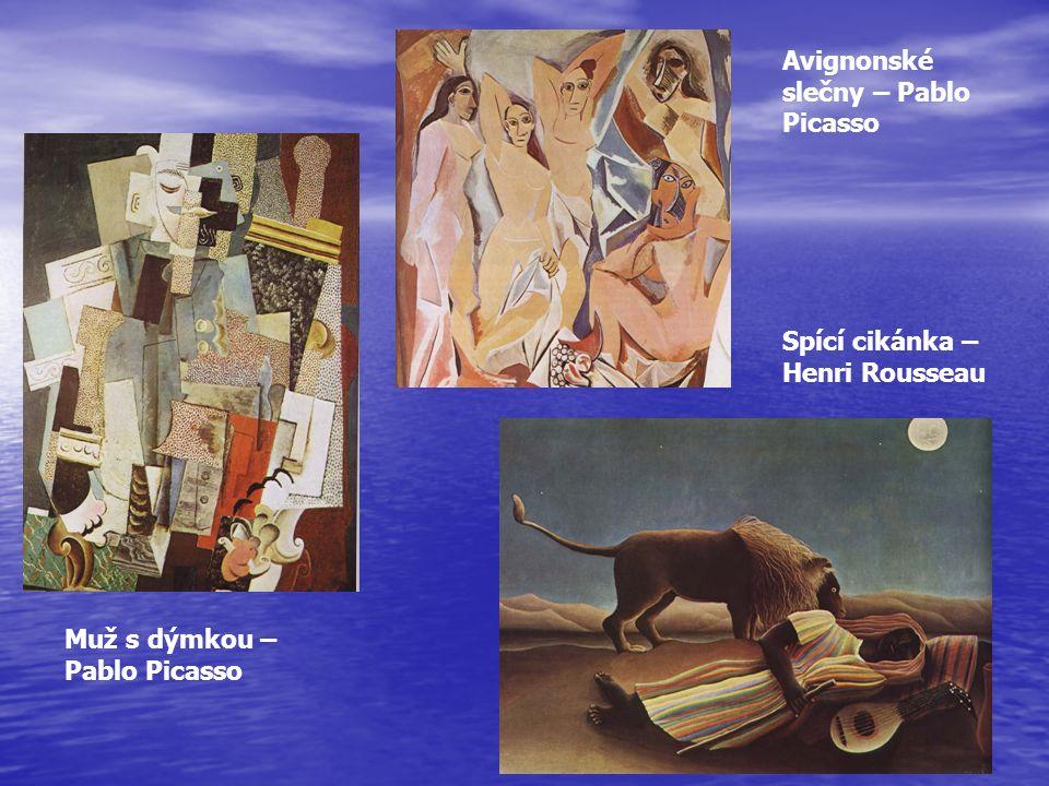 Muž s dýmkou – Pablo Picasso Avignonské slečny – Pablo Picasso Spící cikánka – Henri Rousseau