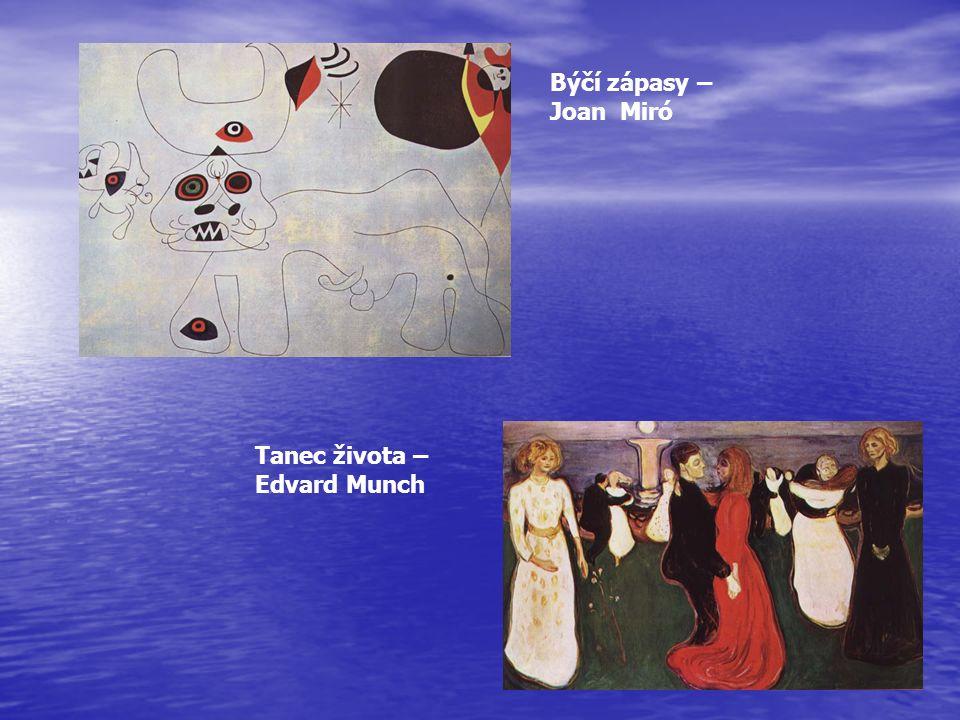 Býčí zápasy – Joan Miró Tanec života – Edvard Munch