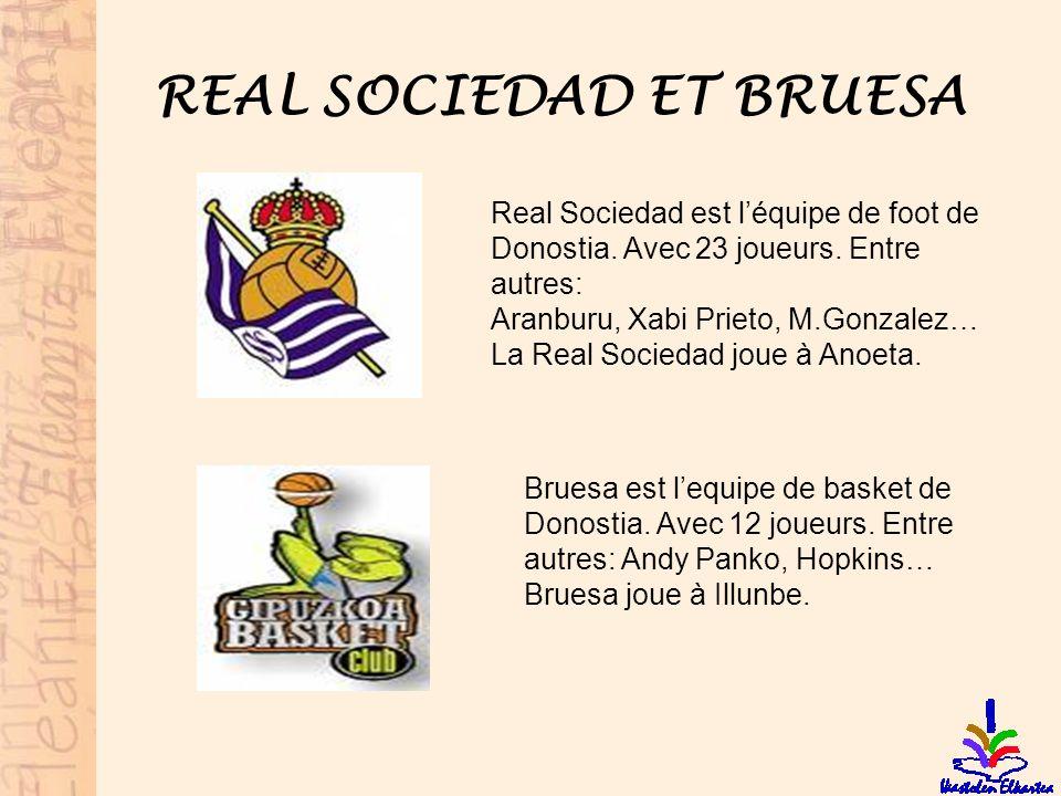 REAL SOCIEDAD ET BRUESA Real Sociedad est léquipe de foot de Donostia. Avec 23 joueurs. Entre autres: Aranburu, Xabi Prieto, M.Gonzalez… La Real Socie