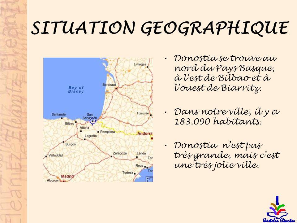 SITUATION GEOGRAPHIQUE Donostia se trouve au nord du Pays Basque, à lest de Bilbao et à louest de Biarritz. Dans notre ville, il y a 183.090 habitants