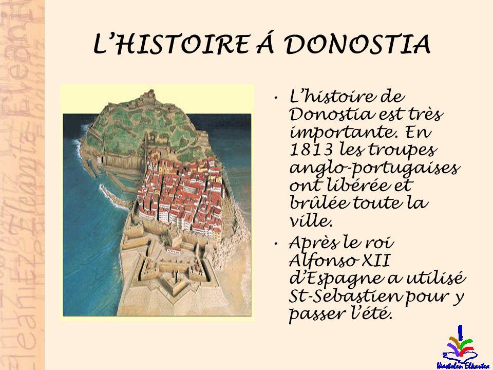 LHISTOIRE Á DONOSTIA Lhistoire de Donostia est très importante. En 1813 les troupes anglo-portugaises ont libérée et brûlée toute la ville. Après le r