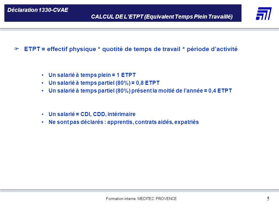 Formation interne MEDITEC PROVENCE 5 Déclaration 1330-CVAE CALCUL DE LETPT (Equivalent Temps Plein Travaillé) 5 000 références produits Une gamme de 5