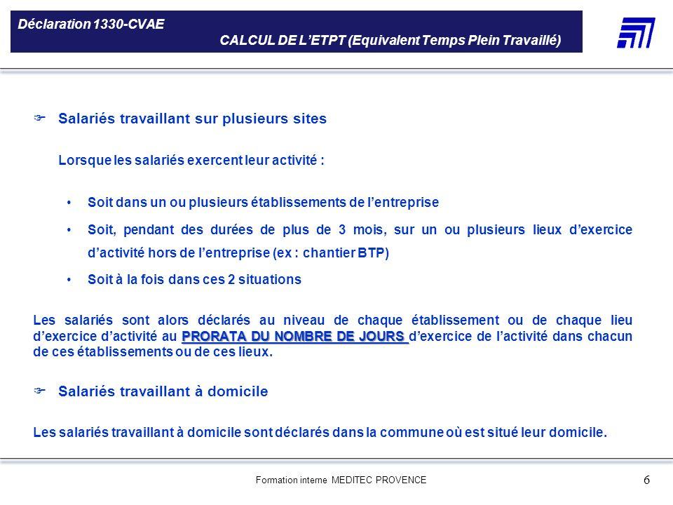 Formation interne MEDITEC PROVENCE 6 Déclaration 1330-CVAE CALCUL DE LETPT (Equivalent Temps Plein Travaillé) 5 000 références produits Une gamme de 5