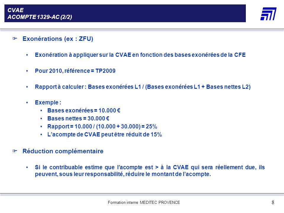 Formation interne MEDITEC PROVENCE 8 CVAE ACOMPTE 1329-AC (2/2) Exonérations (ex : ZFU) Exonération à appliquer sur la CVAE en fonction des bases exon