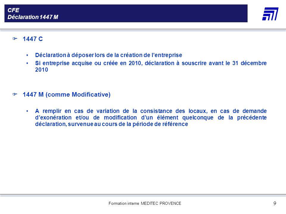 Formation interne MEDITEC PROVENCE 9 CFE Déclaration 1447 M 1447 C Déclaration à déposer lors de la création de lentreprise Si entreprise acquise ou c