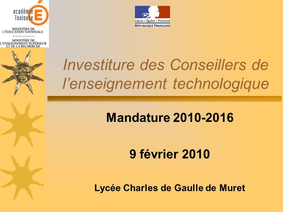 Investiture des Conseillers de lenseignement technologique Mandature 2010-2016 9 février 2010 Lycée Charles de Gaulle de Muret