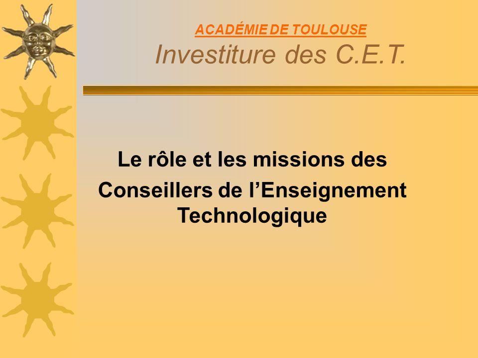 Le rôle et les missions des Conseillers de lEnseignement Technologique ACADÉMIE DE TOULOUSE Investiture des C.E.T.