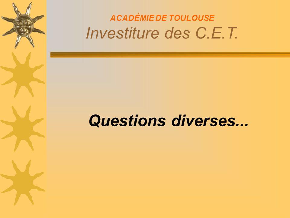 ACADÉMIE DE TOULOUSE Investiture des C.E.T. Questions diverses...