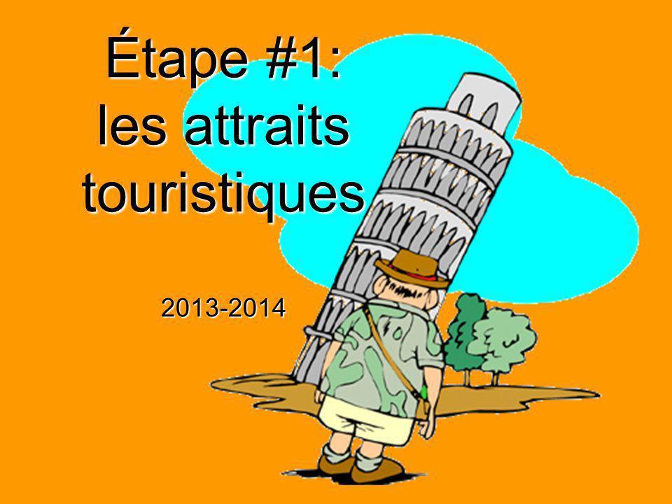 Étape #1: les attraits touristiques 2013-2014