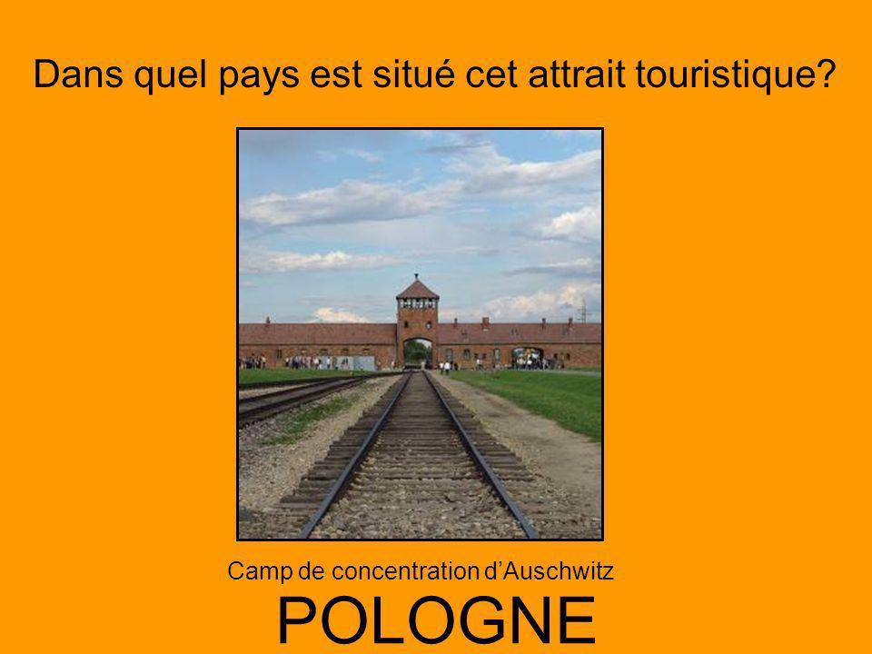 Dans quel pays est situé cet attrait touristique? POLOGNE Camp de concentration dAuschwitz