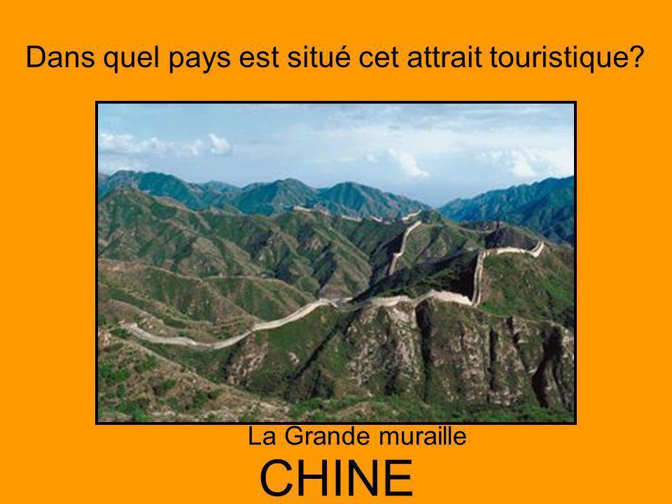 Dans quel pays est situé cet attrait touristique? CHINE La Grande muraille