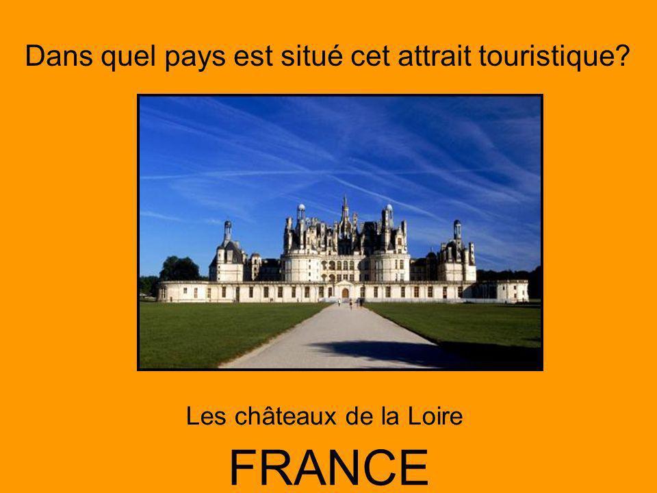 Dans quel pays est situé cet attrait touristique? FRANCE Les châteaux de la Loire