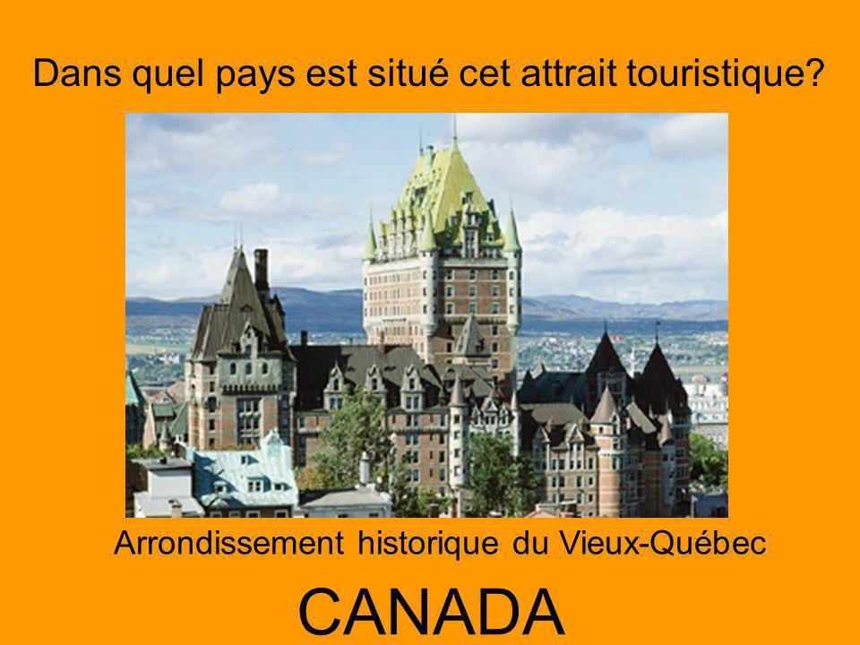 Dans quel pays est situé cet attrait touristique? CANADA Arrondissement historique du Vieux-Québec