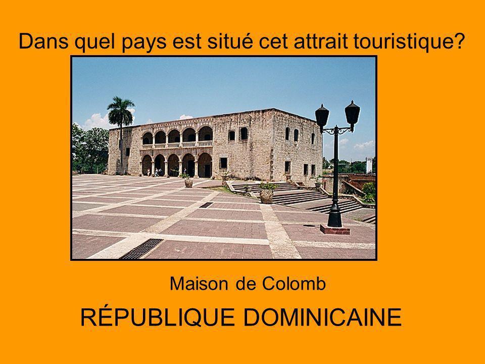 Dans quel pays est situé cet attrait touristique? Maison de Colomb RÉPUBLIQUE DOMINICAINE