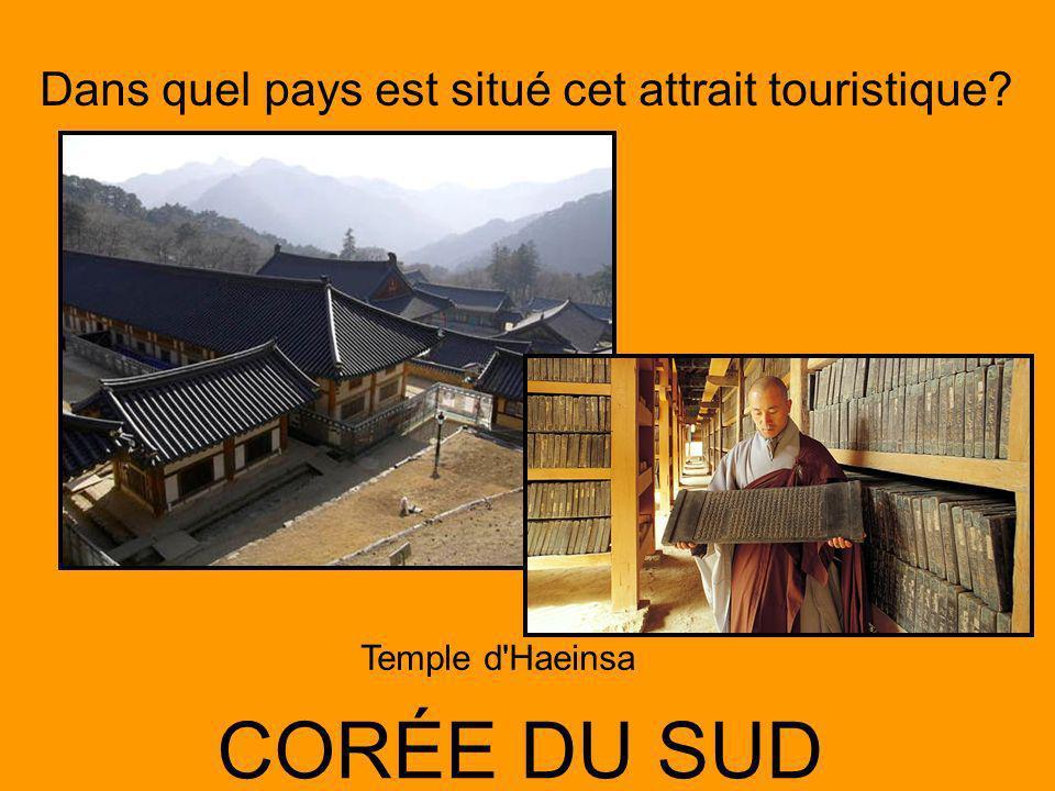 Dans quel pays est situé cet attrait touristique? CORÉE DU SUD Temple d Haeinsa