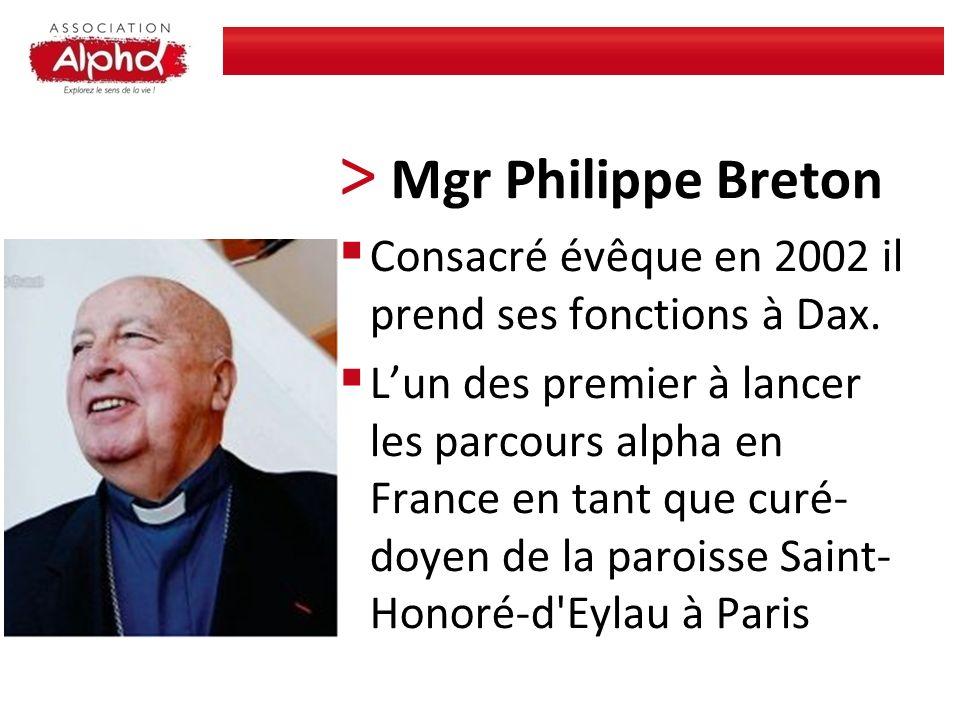 > Mgr Philippe Breton Consacré évêque en 2002 il prend ses fonctions à Dax. Lun des premier à lancer les parcours alpha en France en tant que curé- do