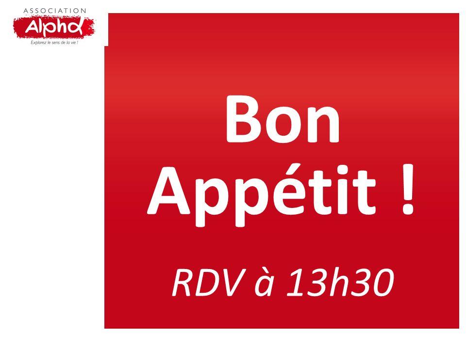 Bon Appétit ! RDV à 13h30