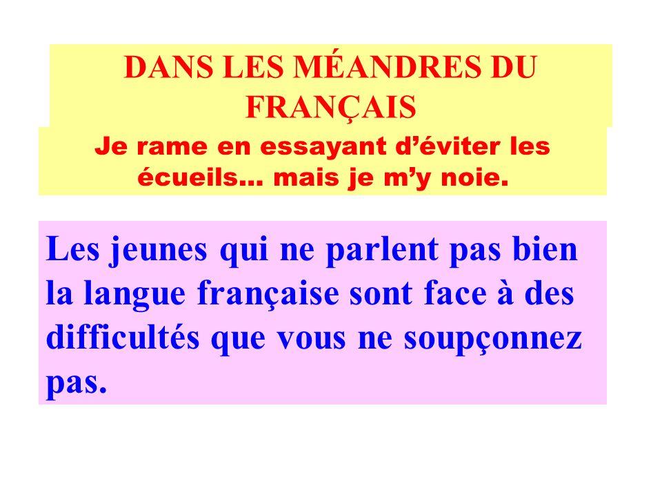 LA GAZETTE DE LAUGUSTE SOMMAIRE linfo du jour dans les méandres du français LE SUJET SPÉCIAL : DANS LES MÉANDRES DU FRANÇAIS PAR BILNO, NOTRE ENVOYÉ SPÉCIAL