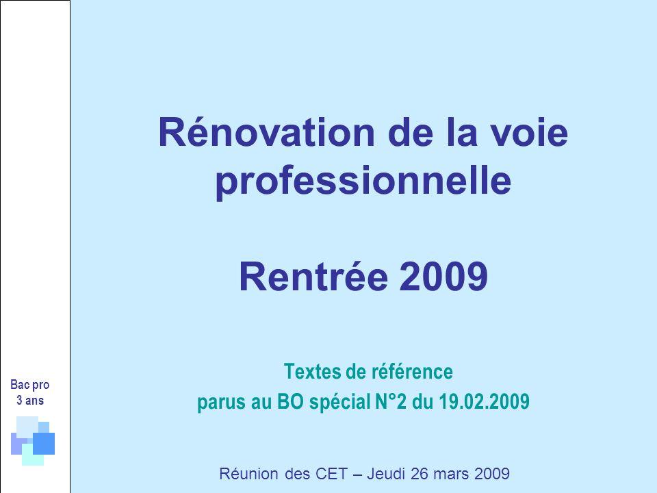 Rénovation de la voie professionnelle Rentrée 2009 Textes de référence parus au BO spécial N°2 du 19.02.2009 Bac pro 3 ans Réunion des CET – Jeudi 26 mars 2009