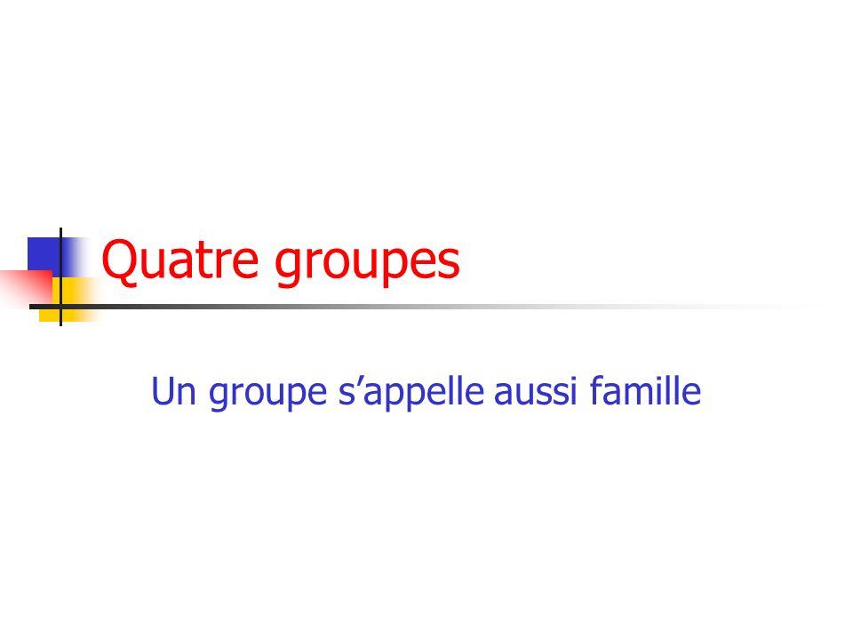 Quatre groupes Un groupe sappelle aussi famille