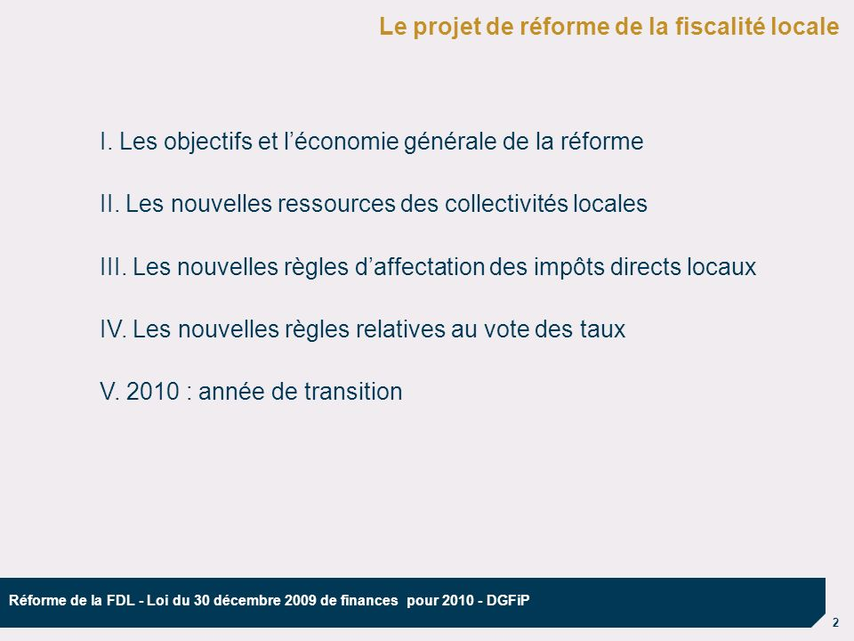 2 Réforme de la FDL - Loi du 30 décembre 2009 de finances pour 2010 - DGFiP Le projet de réforme de la fiscalité locale I.
